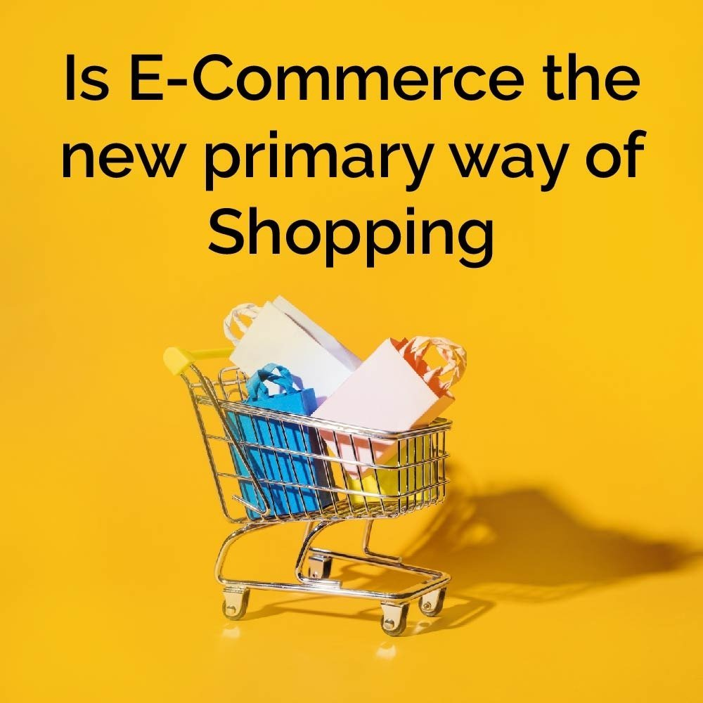Is e-commerce the new primary way of shopping