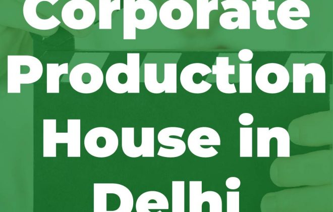 Corporate Production House in Delhi