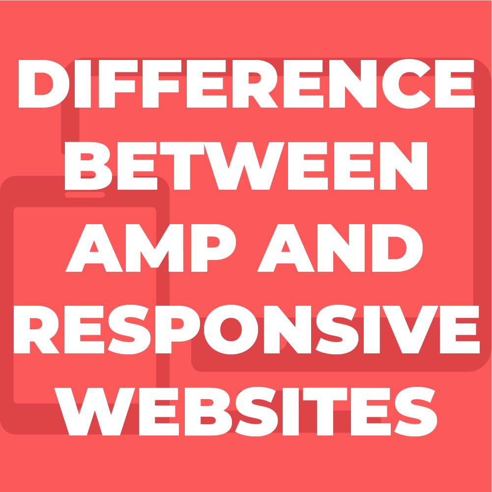 Difference between AMP and Responsive Websites